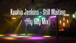 Kechia Jenkins - Still Waiting (Fly Guy Mix)