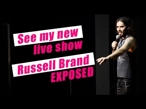 See my new LIVE show: Russell Brand EXPOSED