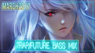 ►TRAP/FUTURE BASS MIX MARCH 2017◄
