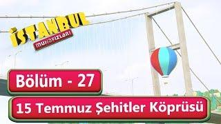 İstanbul Muhafızları 27. Bölüm - 15 Temmuz Şehitler Köprüsü