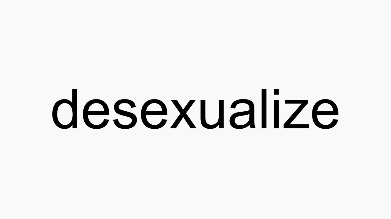 Desexualize