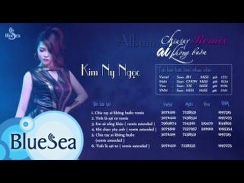Album Chia Tay Ai Không Buồn (Remix) - Kim Ny Ngọc [Official Audio]