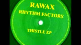 The Rhythm Factory - Thistle [RAWAX004LTD]