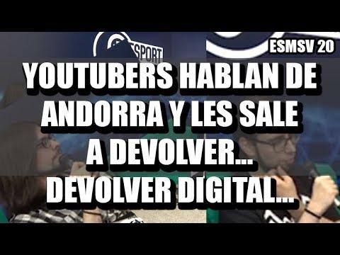 ESMSV 20 - YOUTUBERS HABLAN DE ANDORRA Y LES SALE A DEVOLVE... DEVOLVER DIGITAL