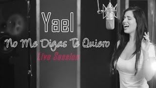 YAEL / NO ME DIGAS TE QUIERO (Live Session)