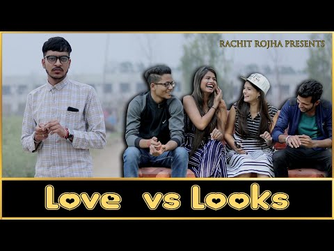 LOVE vs LOOKS || Rachit Rojha