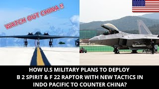 B2 SPIRIT & F 22 RAPTOR DEPLOYED WITH NEW TACTICS TO COUNTER CHINA