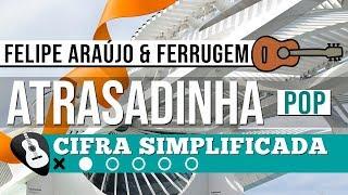 Baixar CIFRA ATRASADINHA • Felipe Araújo & Ferrugem • RITMO POP