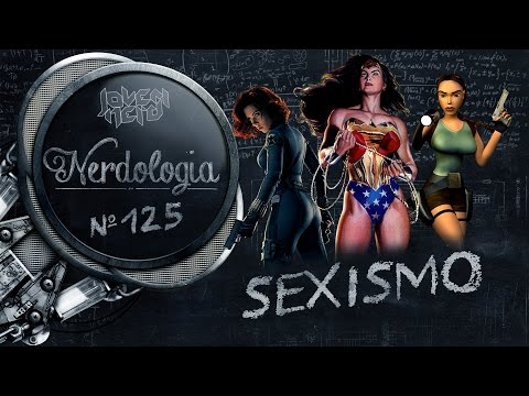 Sexismo | Nerdologia 125