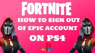 FORTNITE How To Sign Out Of Epic Account On PS4