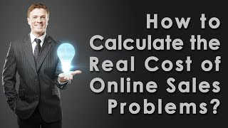SalesSalvage.com - How to Calculate the Real Cost of Online Sales Problems?