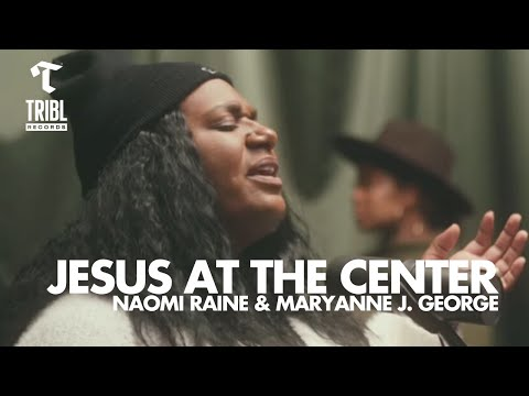 Jesus At The Center (feat. Naomi Raine \u0026 Maryanne J. George) - Maverick City | TRIBL