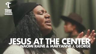 Jesus At The Center (feat. Naomi Raine & Maryanne J. George) - Maverick City | TRIBL