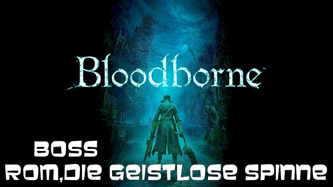 Bloodborne Rom Die Geistlose Spinne