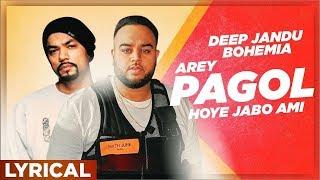 Arey Pagol Hoye Jabo Ami (Lyrical Video) | Deep Jandu | Bohemia | Latest Song 2019