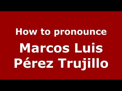 How to pronounce Marcos Luis Pérez Trujillo (Spain/Spanish) - PronounceNames.com