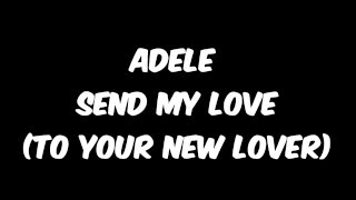 Adele - Send My Love (To Your New Lover) [LYRICS] KARAOKE