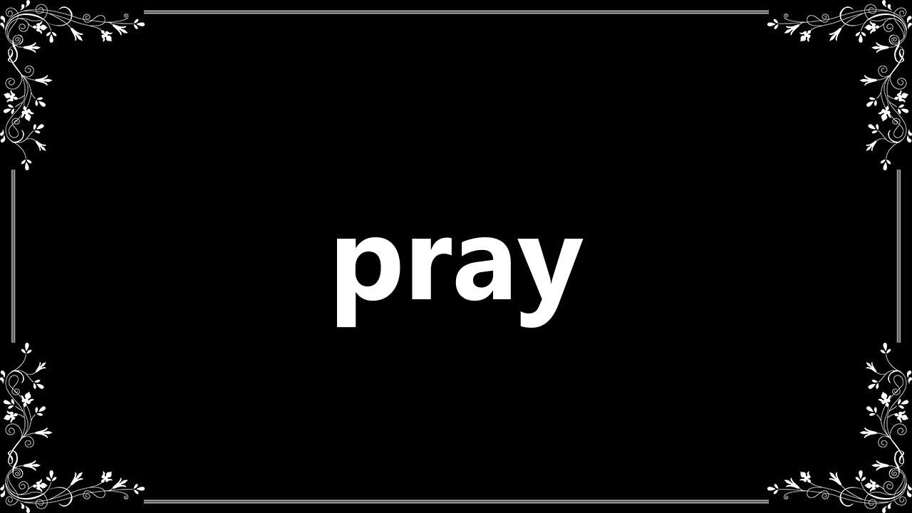 Pray - Meaning and How To Pronounce