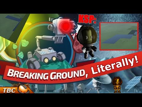 KSP: Breaking Ground, Literally!  