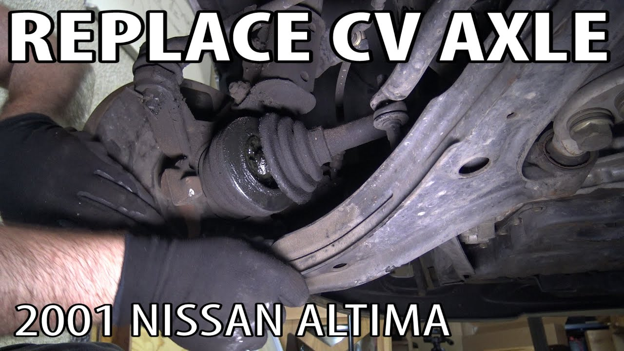 how to replace a fwd cv axle  2001 nissan altima