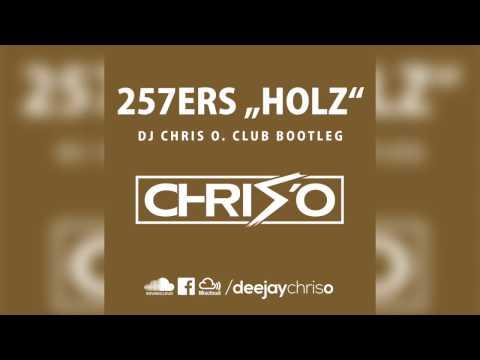 257ers - Holz (DJ CHRIS O. Club Bootleg / Remix)