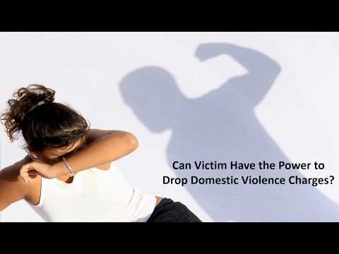 Can Victim Have The Power To Drop Domestic Violence Charges?