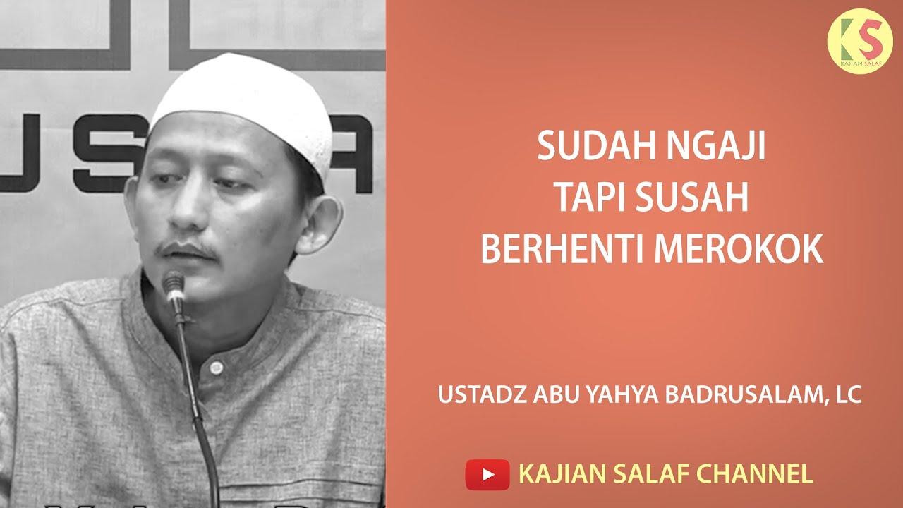 Sudah ngaji tapi susah berhenti merokok - Ustadz Abu Yahya Badrusalam