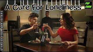 A Cure for Loneliness | Stories From Our Future | Popcorn Studios |