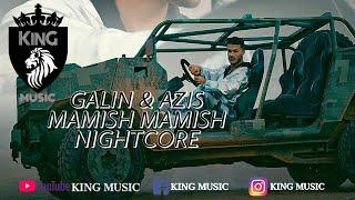 GALIN ft. AZIS - MAMISH MAMISH (NIGHTCORE) 2019