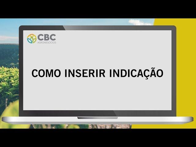 Tutorial de Como Inserir Indicação na CBC Agronegócios