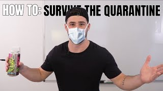 How To: Survive The Quarantine