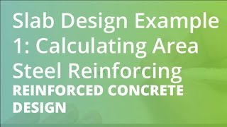 Slab Design Example 1: Calculating Area Steel Reinforcing | Reinforced Concrete Design