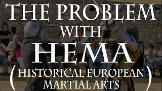 The problem with HEMA (Historical European Martial Arts)