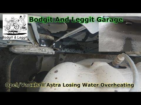 Opel/Vauxhall Astra Losing Water/Overheating Bodgit And Leggit Garage