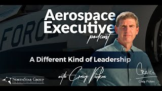 Aerospace Executive Podcast: A Different Kind of Leadership