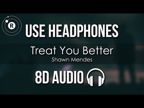 Shawn Mendes - Treat You Better (8D AUDIO)