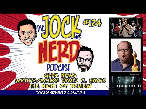 JAN 124:  Geek News - Writer David C. Hayes - The Night Of Review  (08/28/16)