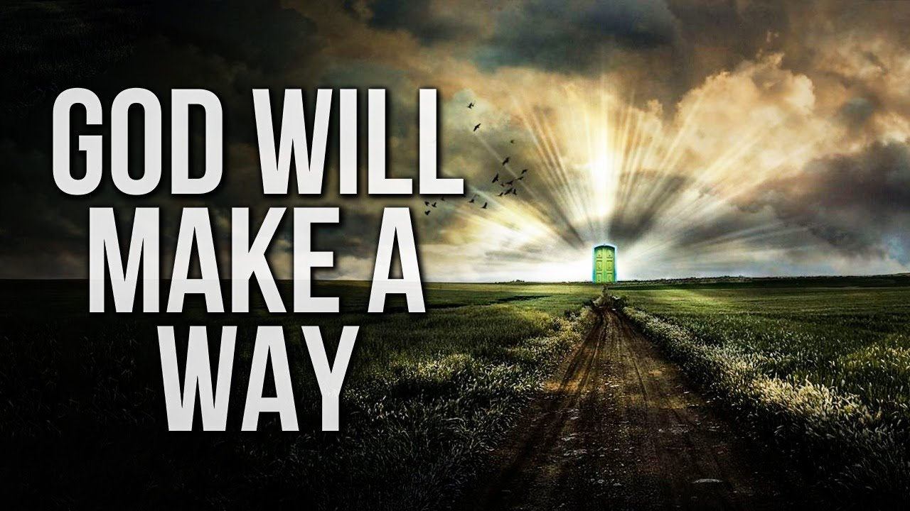 GOD WILL MAKE A WAY| A MUST SEE FOR ALL BELIEVERS