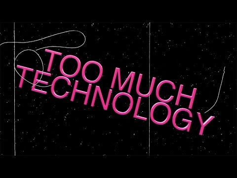 TOO MUCH TECHNOLOGY | TECH OVERLOAD