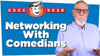 How to Be a Stand-Up Comedian: Networking with Comedians -  Greg Dean