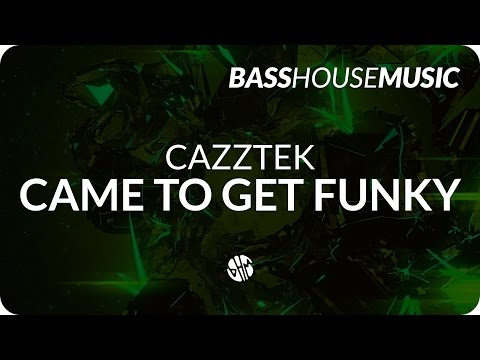Cazztek - Came To Get Funky