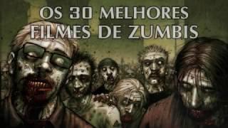 Os 30 Melhores Filmes de Zumbis