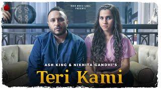 Teri Kami Ash King & Nikhita Gandhi | Official | Indie Music Label | Latest Hit Song 2019