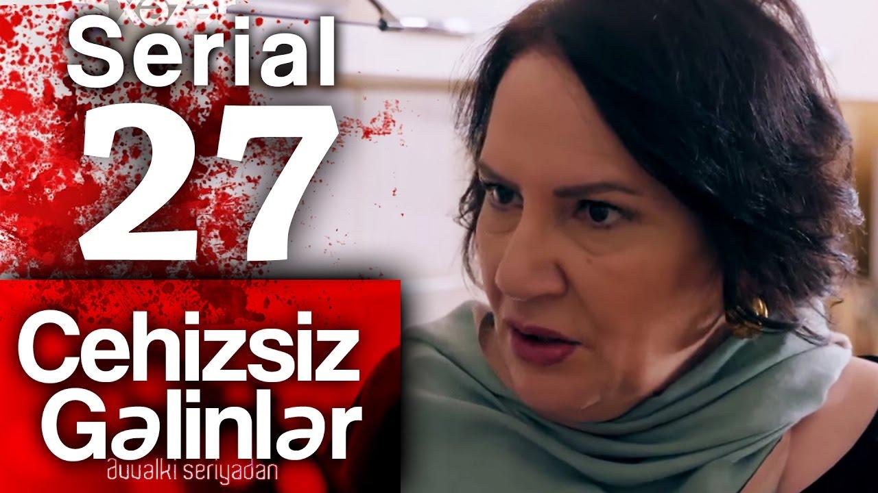 """""""Cehizsiz Gəlinlər"""" serialı - 27 ci seriya"""