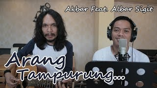 ARANG TAMPURUNG (COVER) By Akbar Feat. Albar Sigit