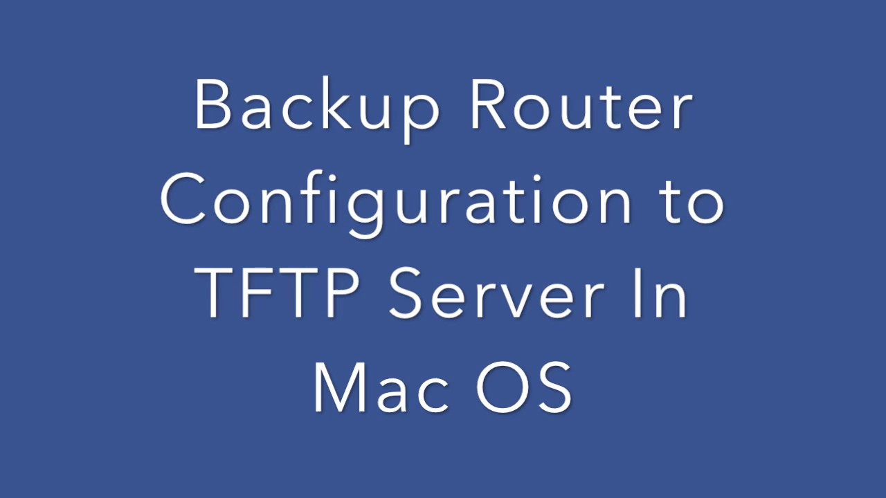 How to Backup Router Configuration file Via TFTP Server in Mac OS