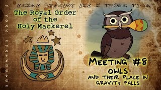 OWLS AND THEIR ROLE IN GRAVITY FALLS: The Royal Order of the Holy Mackerel
