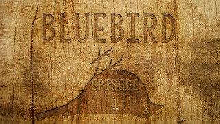 BLUEBIRD - Episode 1 - First Day