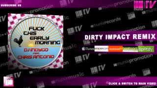 DJ INDYGO feat CHRIS ANTONIO - Fuck This Early Morning (Dirty Impact Remix Edit)
