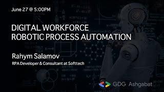 """Digital Workforce - Robotic Process Automation"" presented by Rahym Salamov"